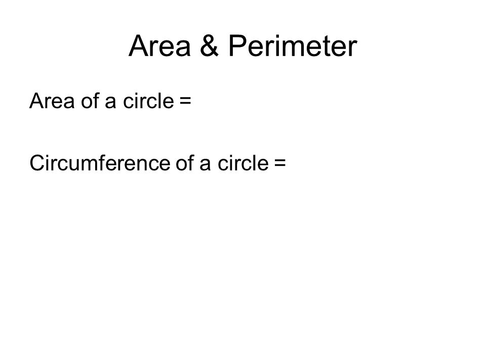 Area & Perimeter Area of a circle =  r 2 Circumference of a circle =