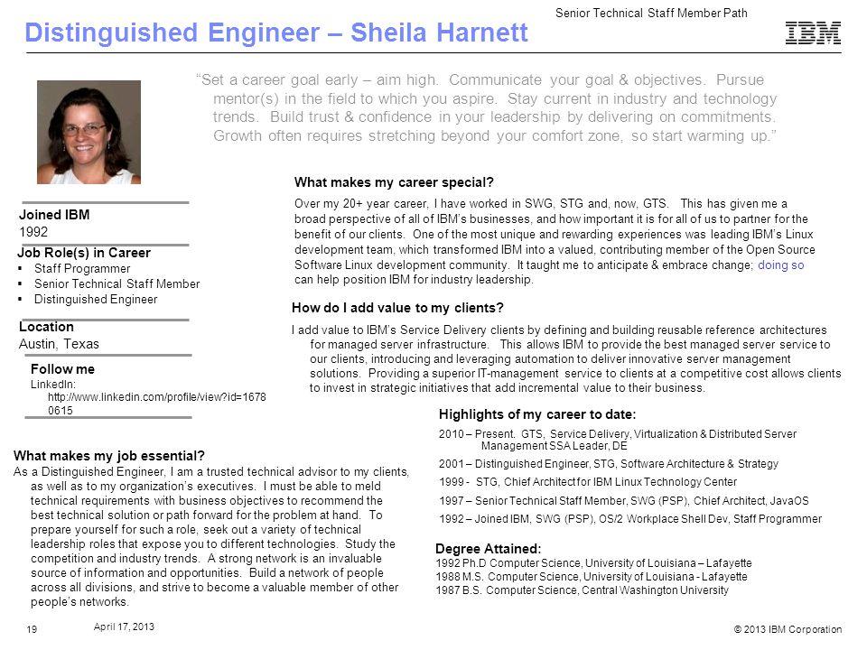 © 2013 IBM Corporation April 17, 2013 19 Distinguished Engineer – Sheila Harnett Set a career goal early – aim high.
