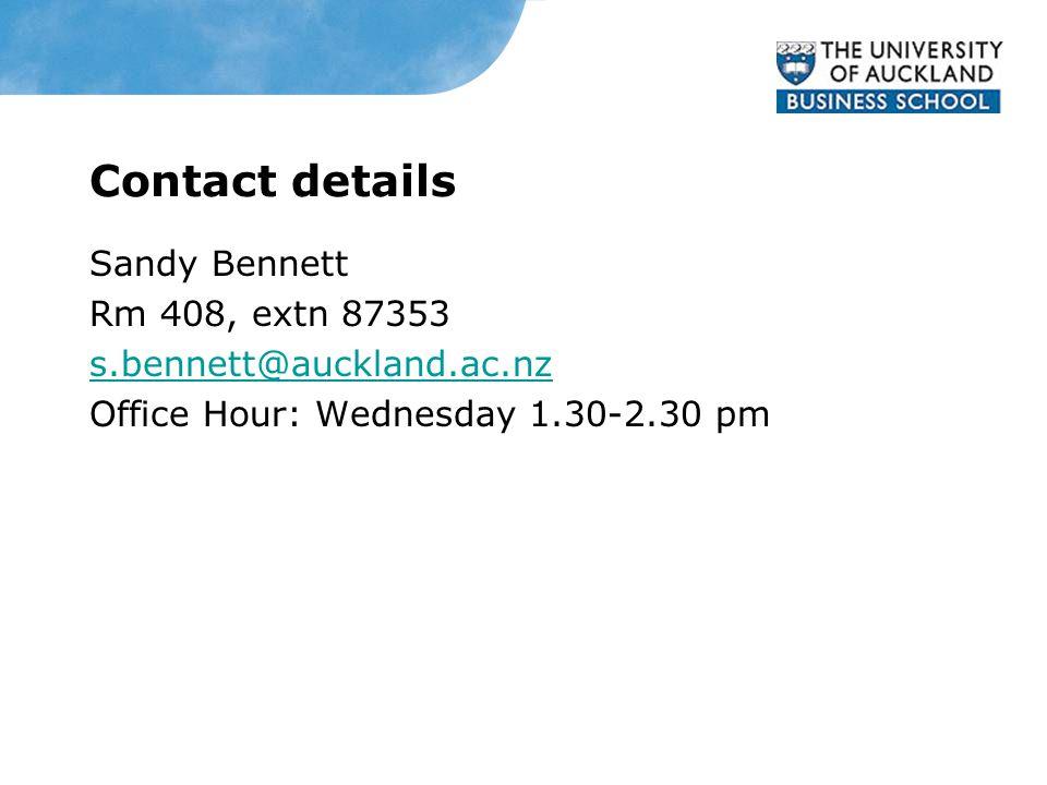 Contact details Sandy Bennett Rm 408, extn 87353 s.bennett@auckland.ac.nz Office Hour: Wednesday 1.30-2.30 pm
