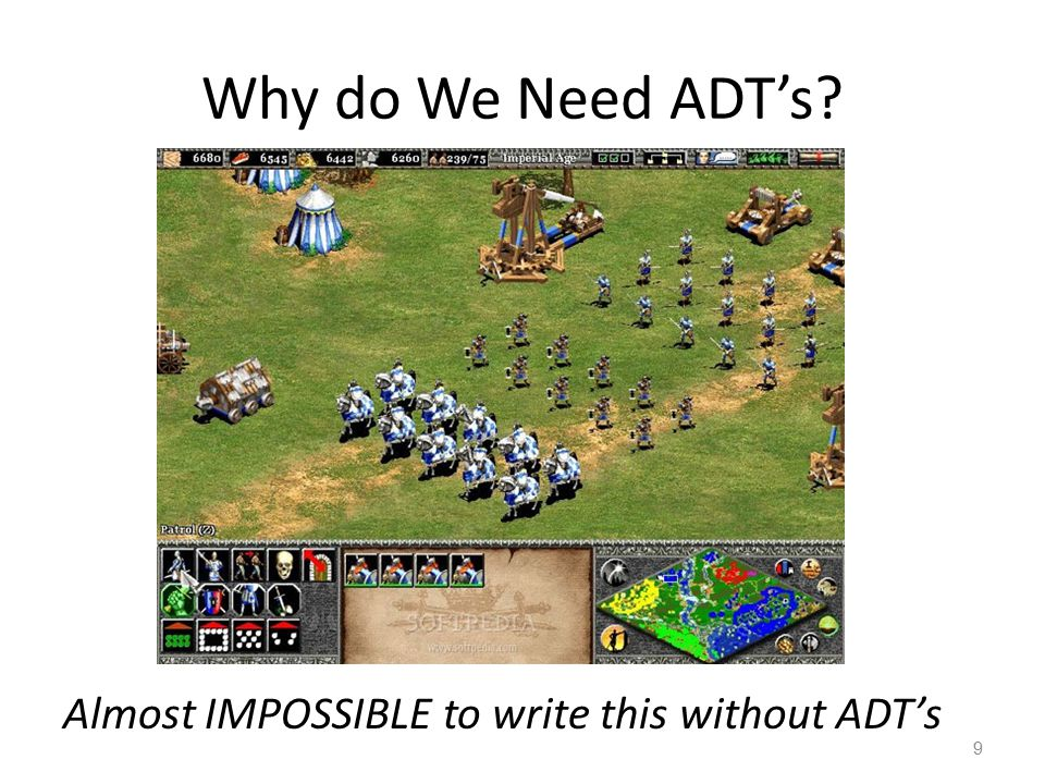 Why do We Need ADT's? 9 Almost IMPOSSIBLE to write this without ADT's