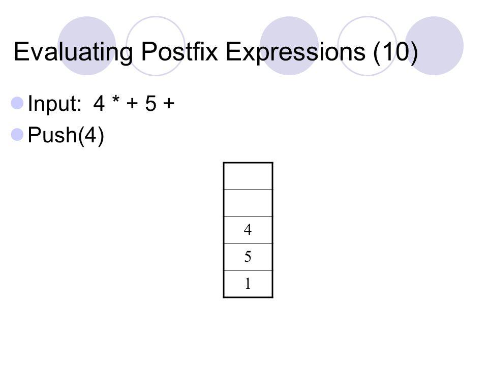 Evaluating Postfix Expressions (10) Input: 4 * + 5 + Push(4) 4 5 1