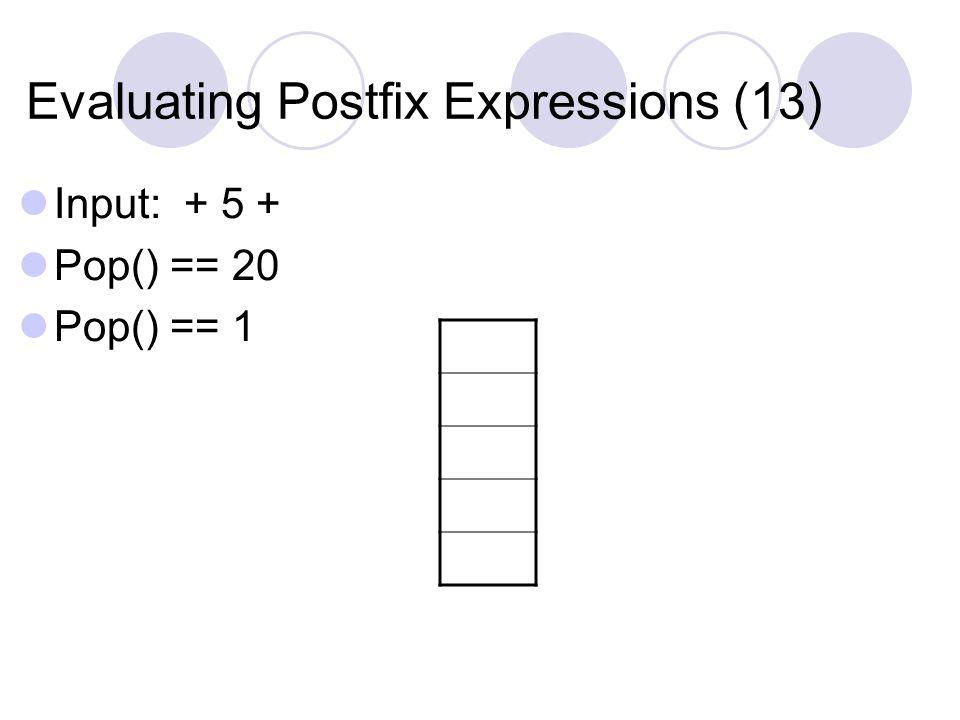 Evaluating Postfix Expressions (13) Input: + 5 + Pop() == 20 Pop() == 1