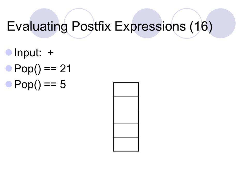 Evaluating Postfix Expressions (16) Input: + Pop() == 21 Pop() == 5