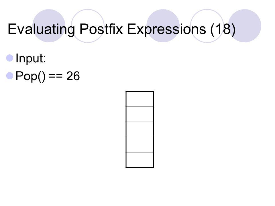 Evaluating Postfix Expressions (18) Input: Pop() == 26