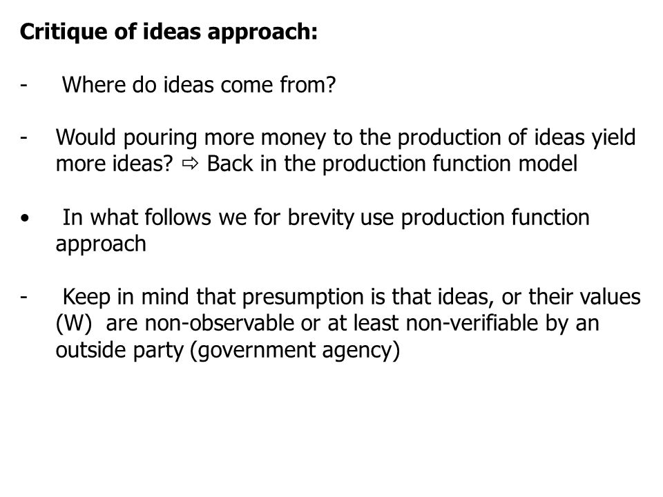 Critique of ideas approach: - Where do ideas come from.