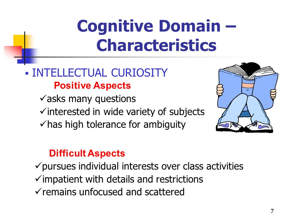 8 Cognitive Domain- Needs access to challenging curriculum interact with intellectual peers pacing work according to abilities be allowed to solve problems in diverse, creative ways be exposed to varied subjects and areas of interest
