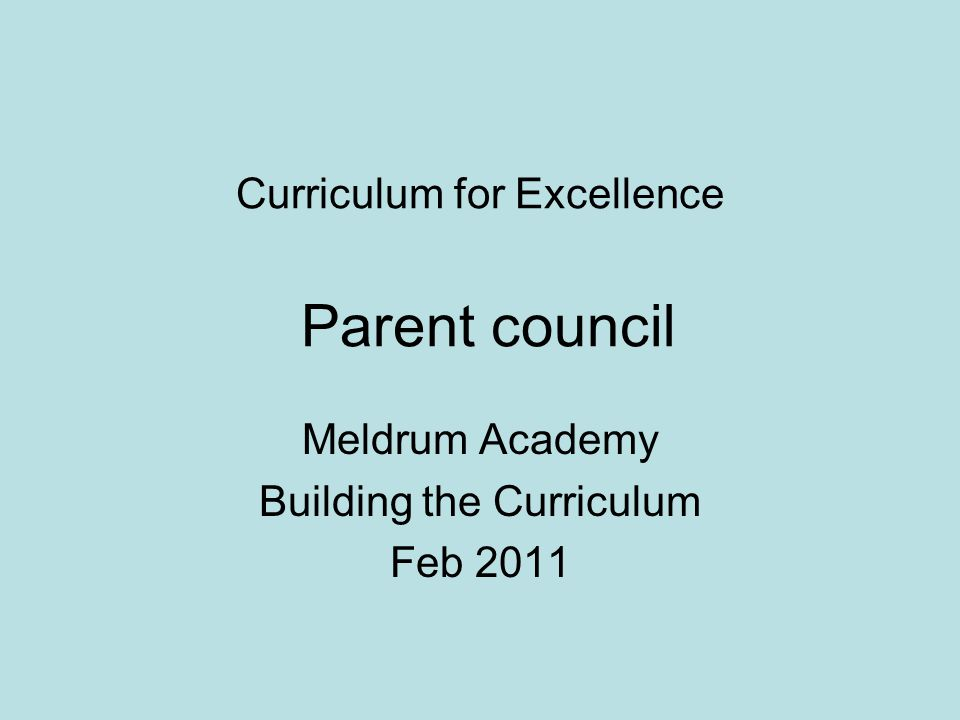 Curriculum for Excellence Parent council Meldrum Academy Building the Curriculum Feb 2011