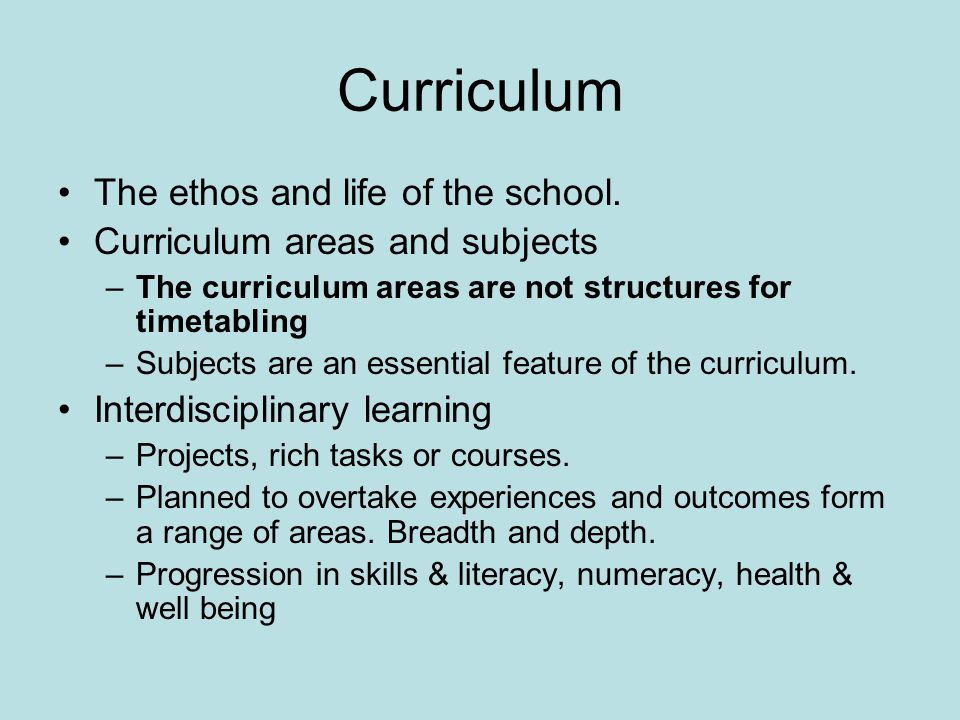 Curriculum The ethos and life of the school.