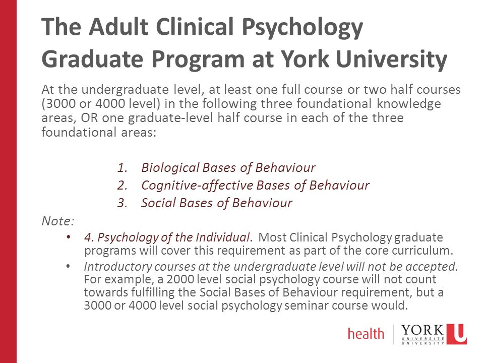 The Adult Clinical Psychology Graduate Program at York University At the undergraduate level, at least one full course or two half courses (3000 or 40