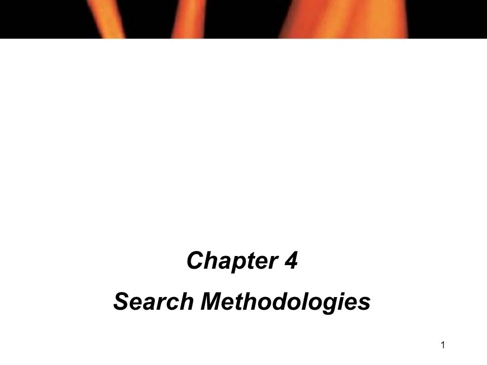 1 Chapter 4 Search Methodologies