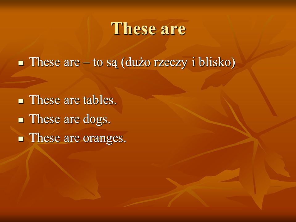 These are These are – to są (dużo rzeczy i blisko) These are – to są (dużo rzeczy i blisko) These are tables.