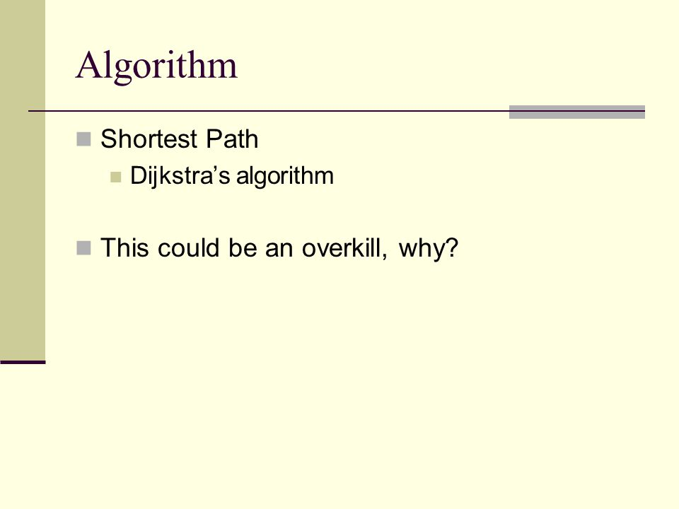Algorithm Shortest Path Dijkstra's algorithm This could be an overkill, why?