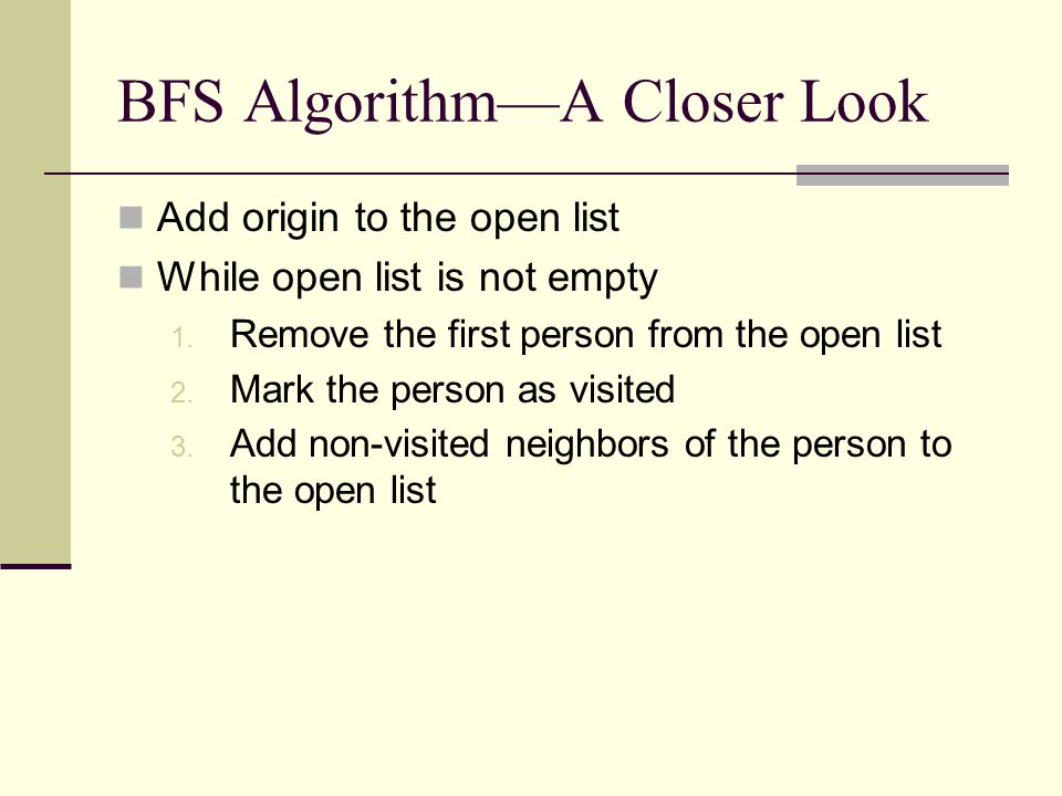 BFS Algorithm—A Closer Look Add origin to the open list While open list is not empty 1.