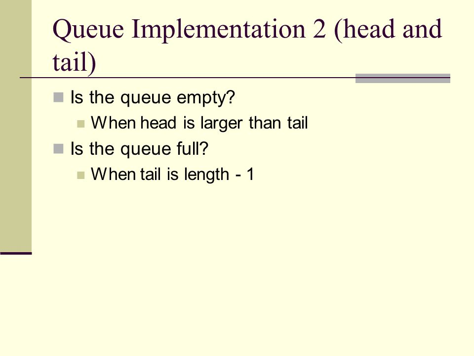 Queue Implementation 2 (head and tail) Is the queue empty.