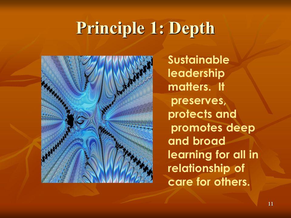 11 Principle 1: Depth Sustainable leadership matters.