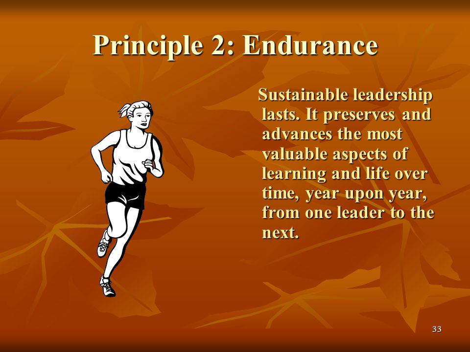 33 Principle 2: Endurance Sustainable leadership lasts.