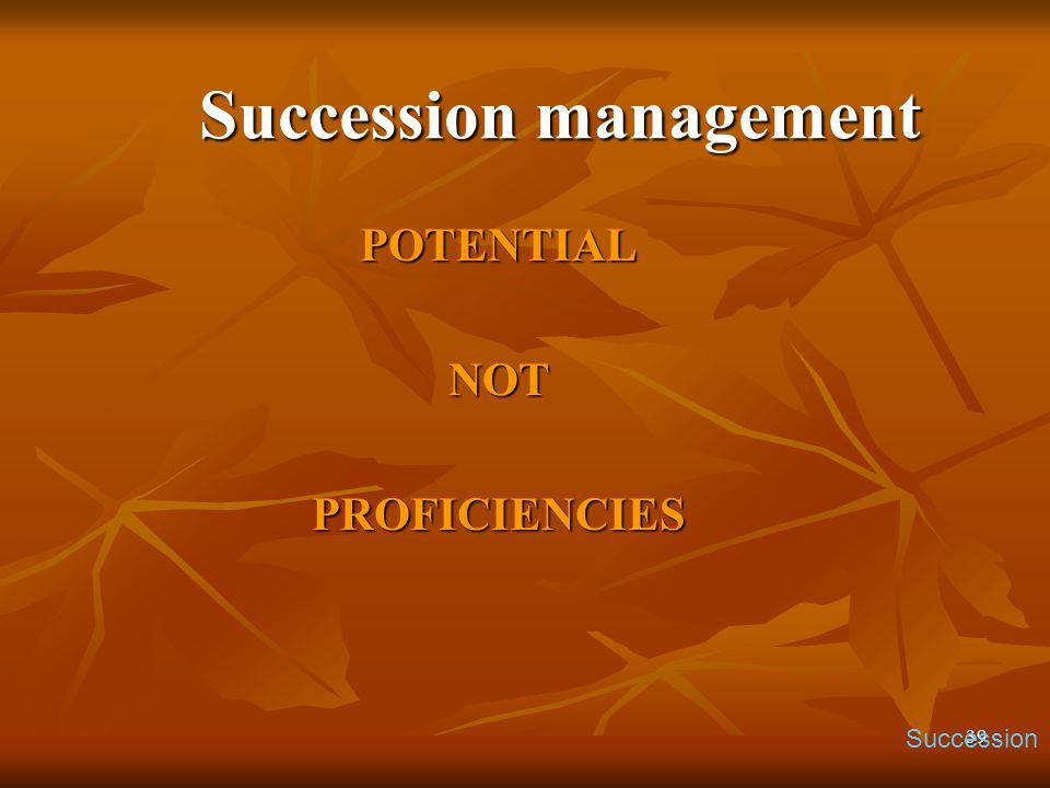 39 Succession management POTENTIALNOTPROFICIENCIES Succession