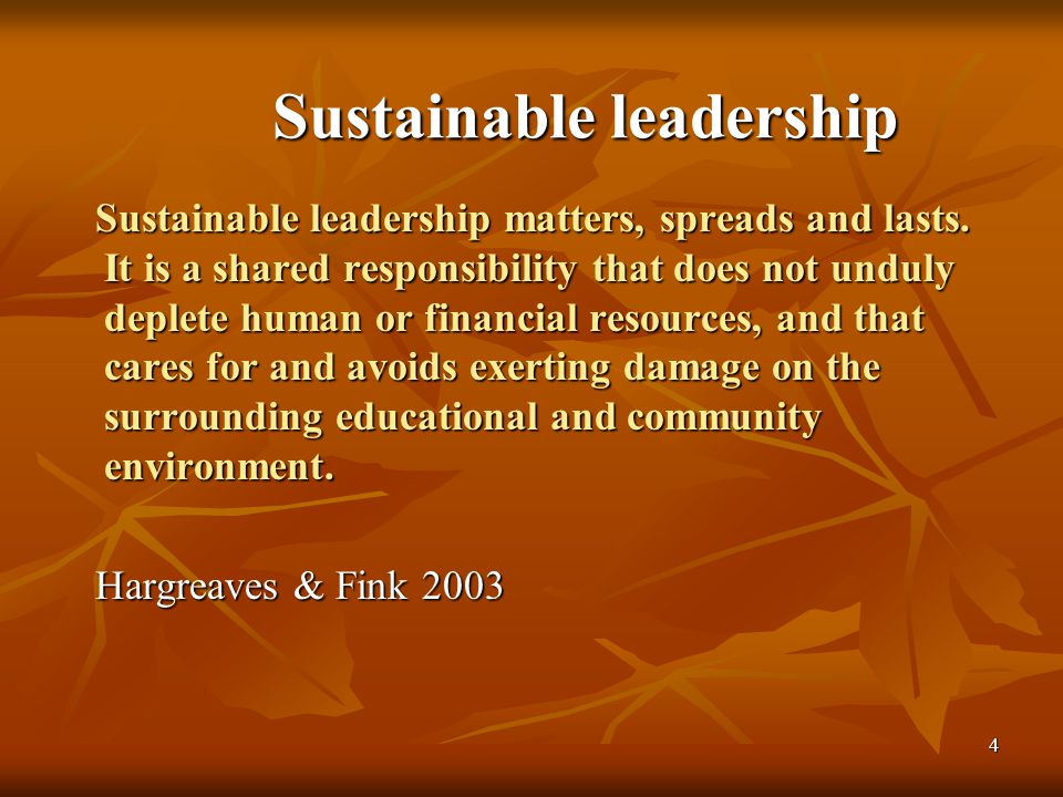 4 Sustainable leadership Sustainable leadership matters, spreads and lasts.