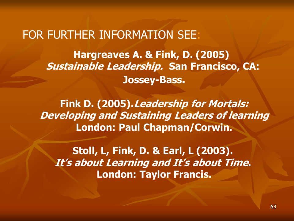 63 Hargreaves A. & Fink, D. (2005) Sustainable Leadership.