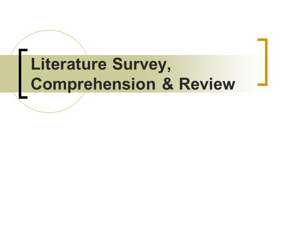 Literature Survey, Comprehension & Review