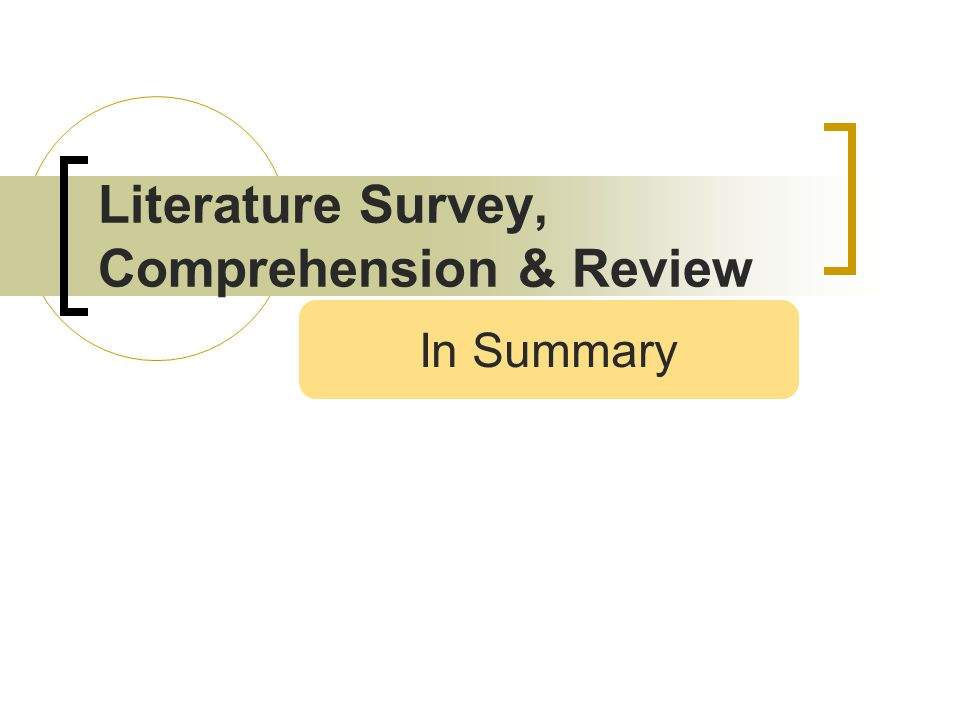 Literature Survey, Comprehension & Review In Summary