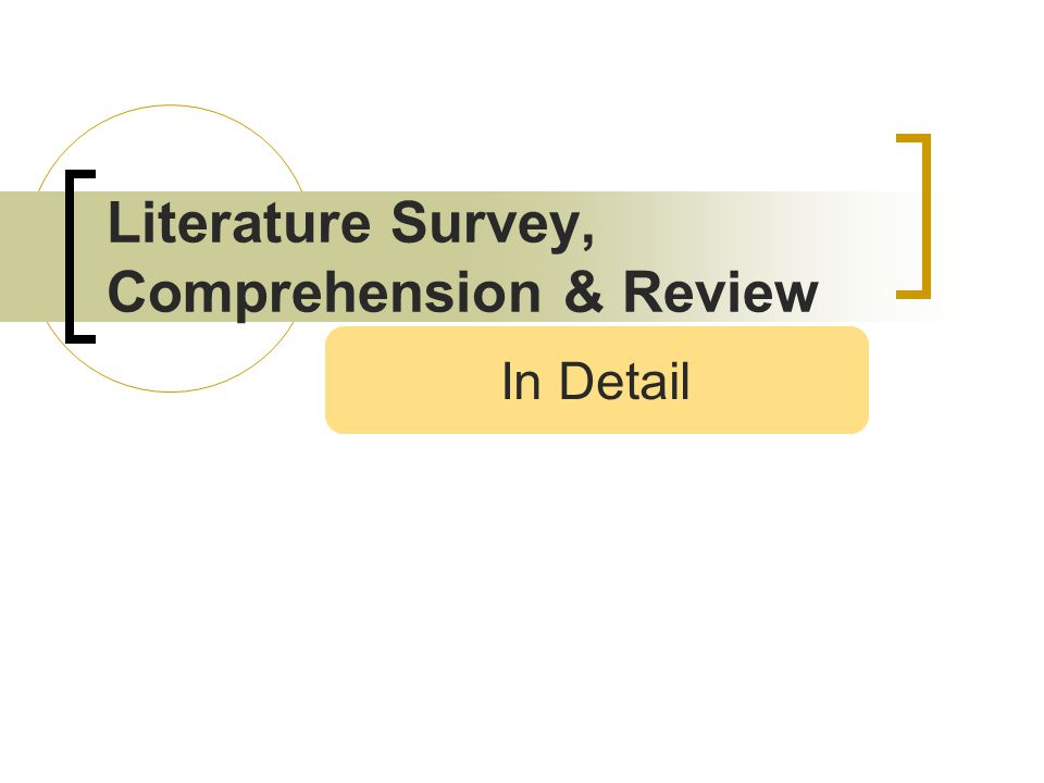 Literature Survey, Comprehension & Review In Detail