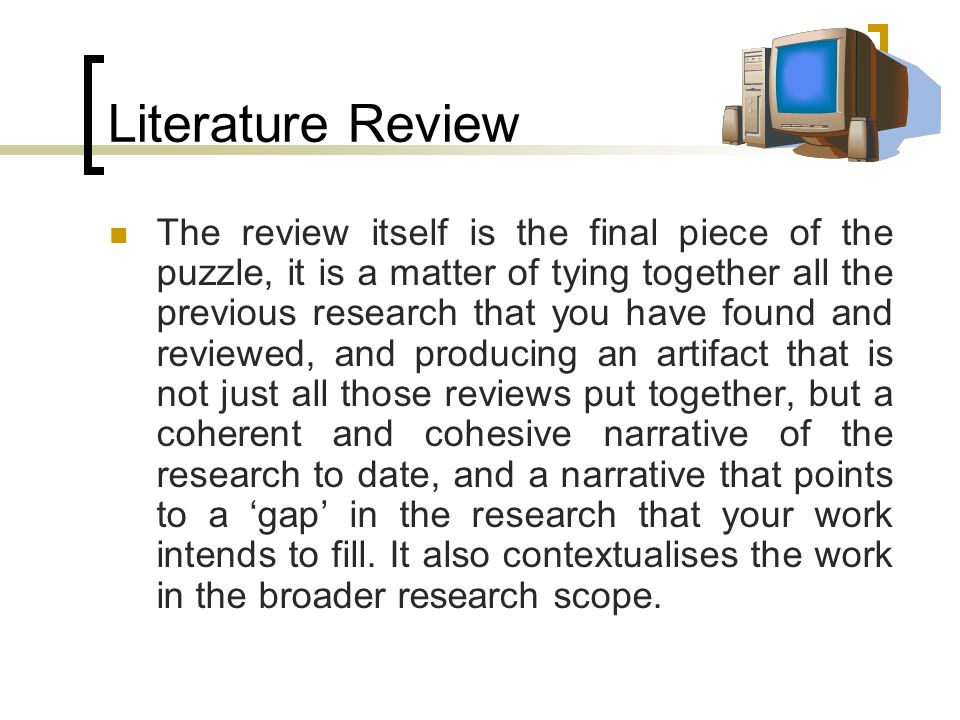 The review itself is the final piece of the puzzle, it is a matter of tying together all the previous research that you have found and reviewed, and producing an artifact that is not just all those reviews put together, but a coherent and cohesive narrative of the research to date, and a narrative that points to a 'gap' in the research that your work intends to fill.