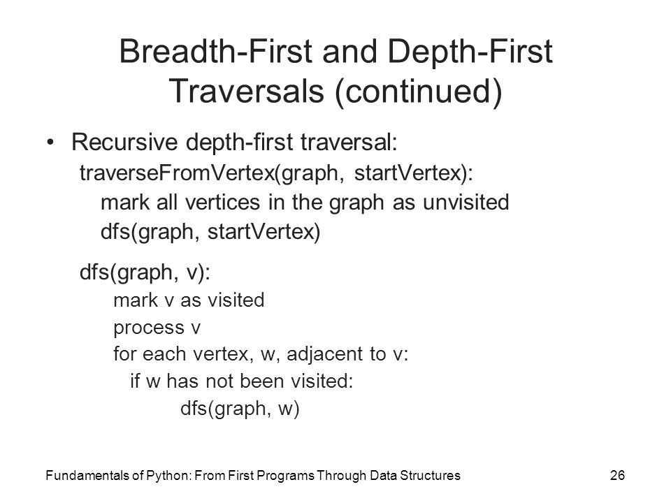 Fundamentals of Python: From First Programs Through Data Structures26 Breadth-First and Depth-First Traversals (continued) Recursive depth-first trave