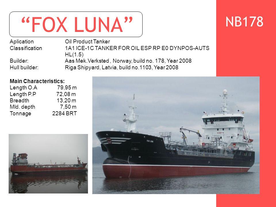FOX LUNA AplicationOil Product Tanker Classification1A1 ICE-1C TANKER FOR OIL ESP RP E0 DYNPOS-AUTS HL(1.5) Builder: Aas Mek.Verksted, Norway, build no.