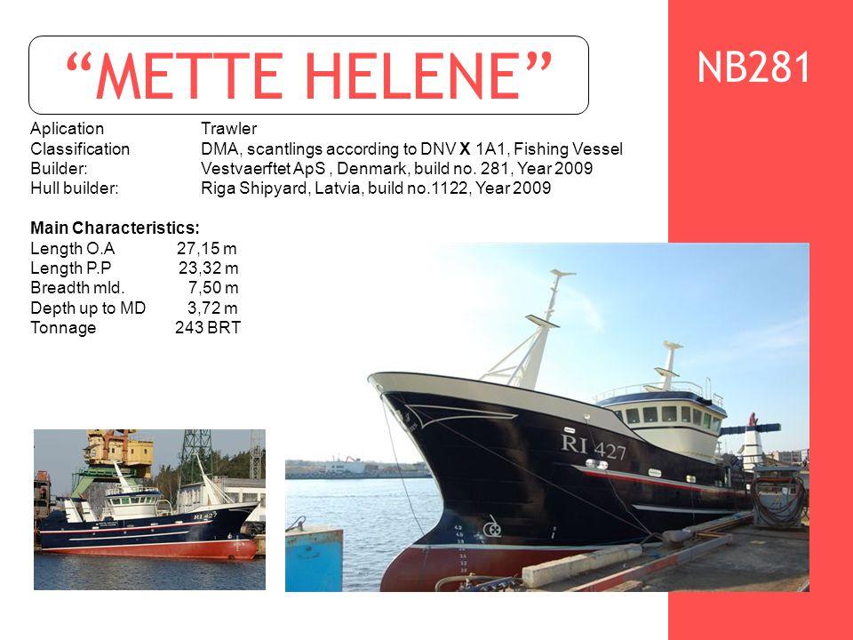 METTE HELENE AplicationTrawler ClassificationDMA, scantlings according to DNV X 1A1, Fishing Vessel Builder: Vestvaerftet ApS, Denmark, build no.
