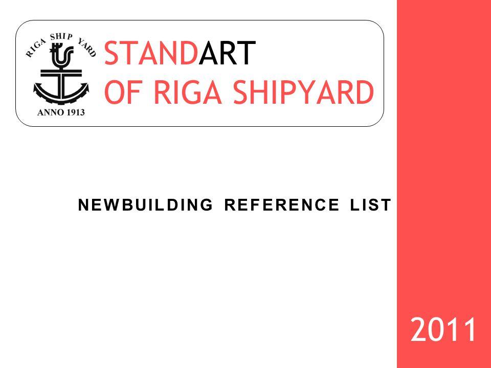 STANDART OF RIGA SHIPYARD NEWBUILDING REFERENCE LIST 2011