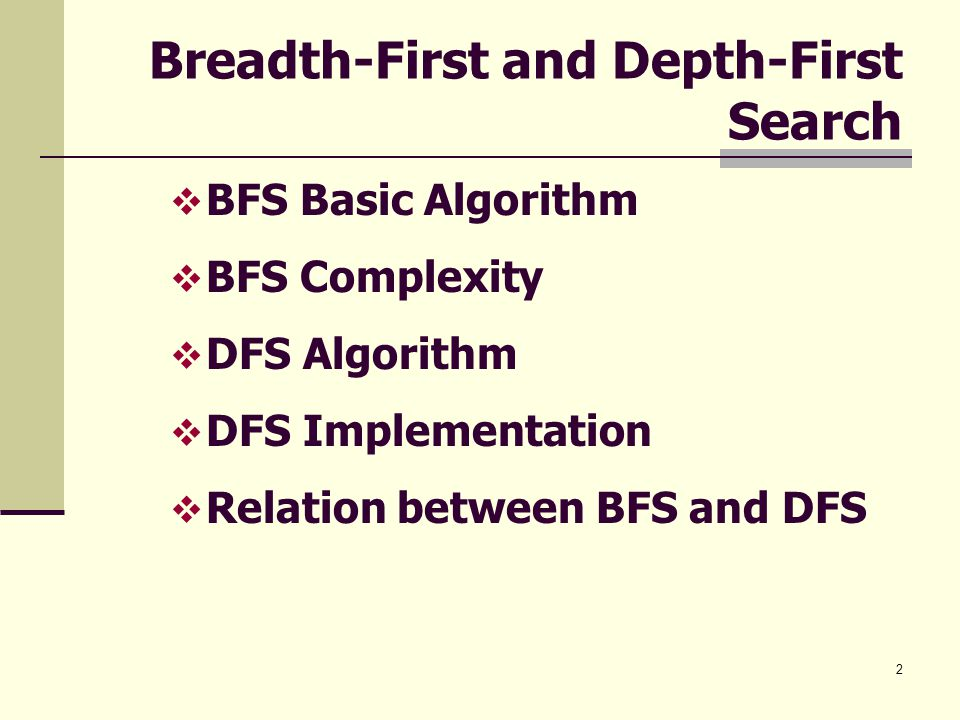 2 Breadth-First and Depth-First Search  BFS Basic Algorithm  BFS Complexity  DFS Algorithm  DFS Implementation  Relation between BFS and DFS