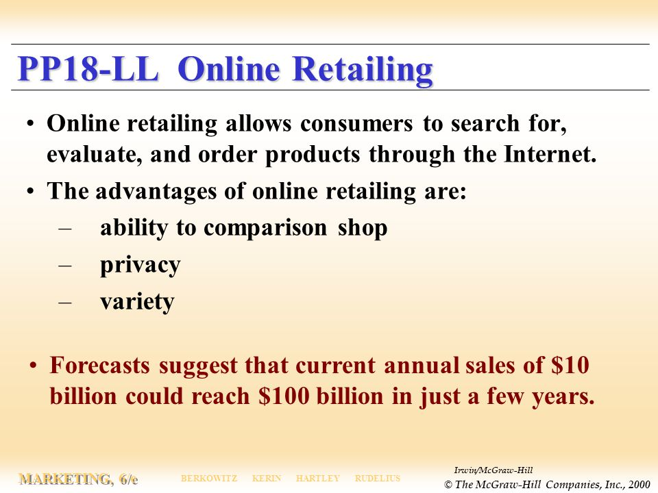 Irwin/McGraw-Hill © The McGraw-Hill Companies, Inc., 2000 MARKETING, 6/e BERKOWITZ KERIN HARTLEY RUDELIUS PP18-LL Online Retailing Online retailing allows consumers to search for, evaluate, and order products through the Internet.
