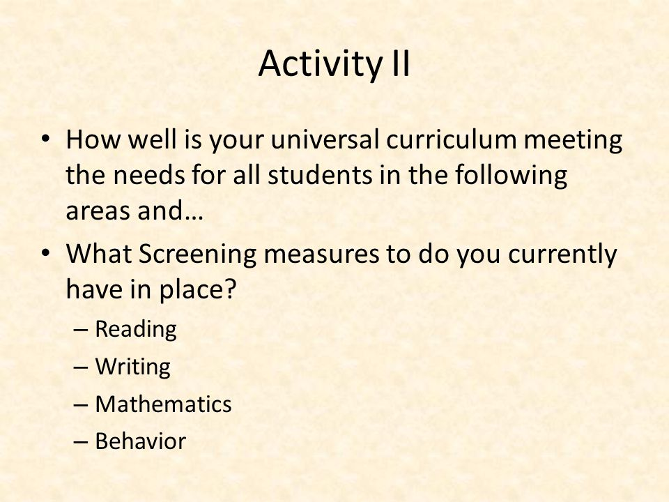 Tier I Assessment: Screening All students administered a screening for reading, writing, math and behavior 3 times per year.