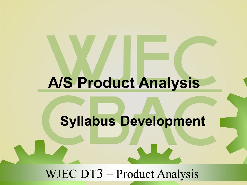 WJEC DT 3 – Product Analysis A/S Product Analysis Syllabus Development