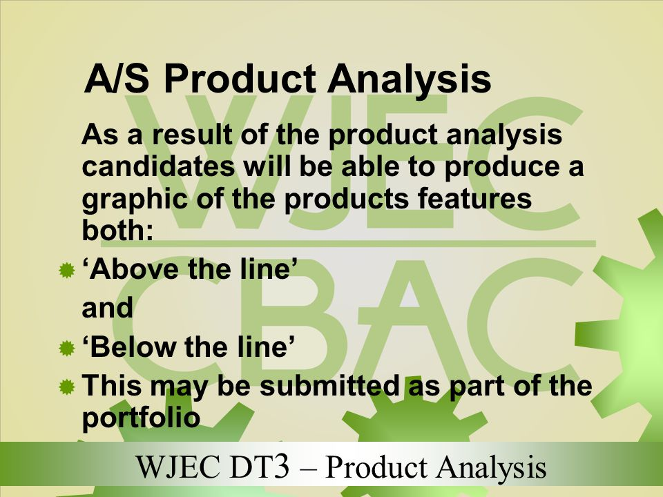 WJEC DT 3 – Product Analysis A/S Product Analysis As a result of the product analysis candidates will be able to produce a graphic of the products fea