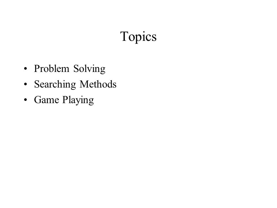 Topics Problem Solving Searching Methods Game Playing
