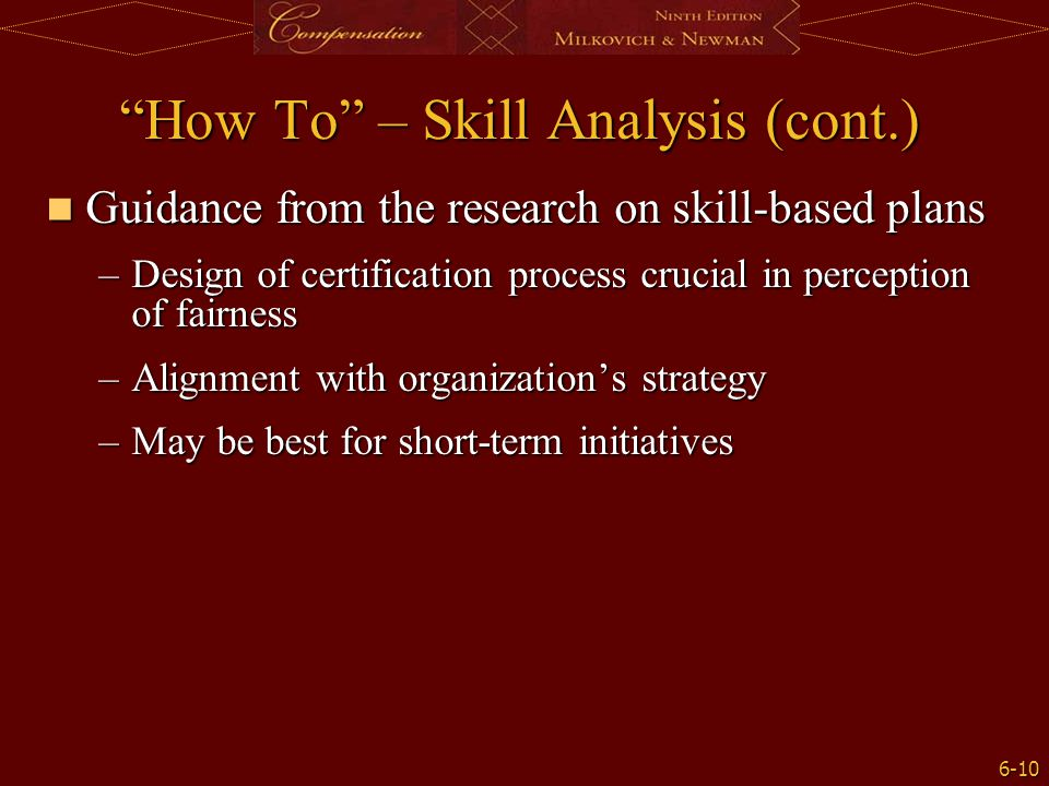 """6-10 """"How To"""" – Skill Analysis (cont.) Guidance from the research on skill-based plans Guidance from the research on skill-based plans –Design of cert"""