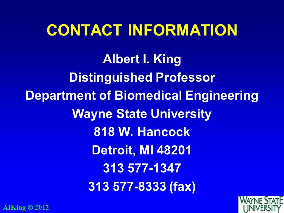 AIKing  2012 CONTACT INFORMATION Albert I. King Distinguished Professor Department of Biomedical Engineering Wayne State University 818 W. Hancock De