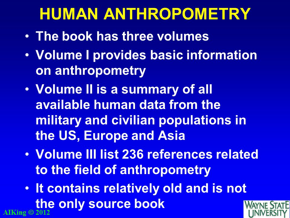HUMAN ANTHROPOMETRY The book has three volumes Volume I provides basic information on anthropometry Volume II is a summary of all available human data