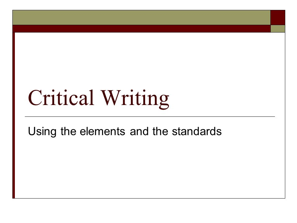 Critical Writing Using the elements and the standards
