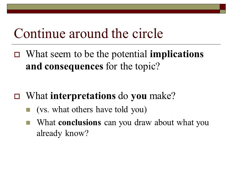Continue around the circle  What seem to be the potential implications and consequences for the topic.