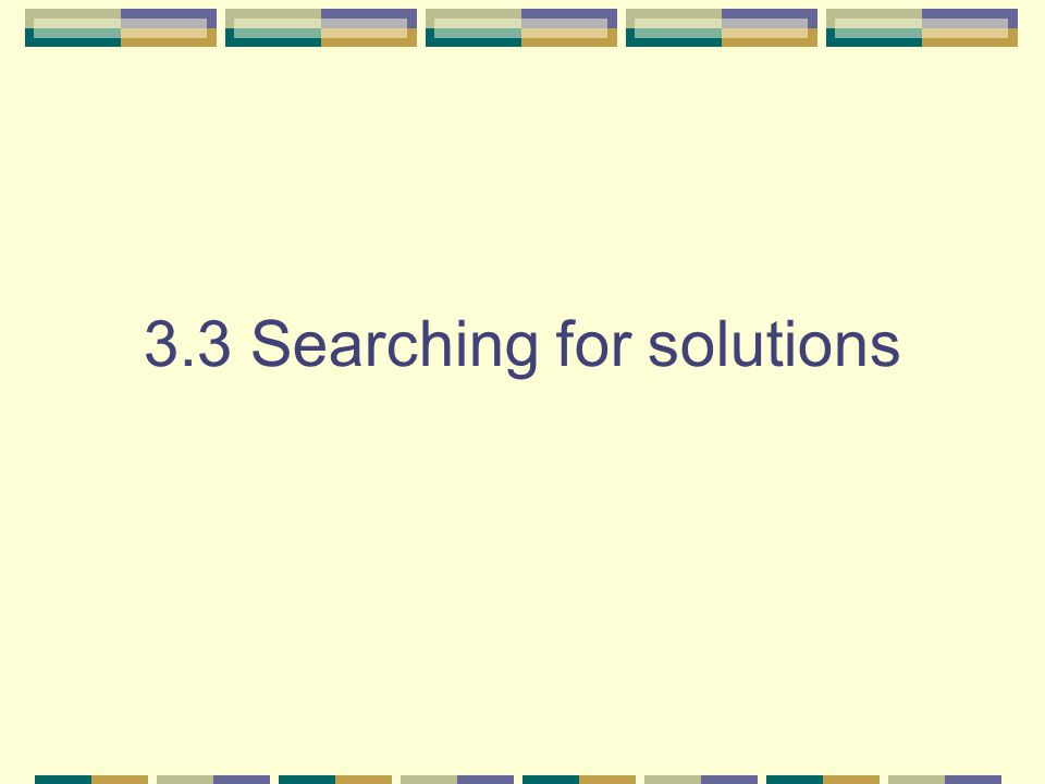3.3 Searching for solutions