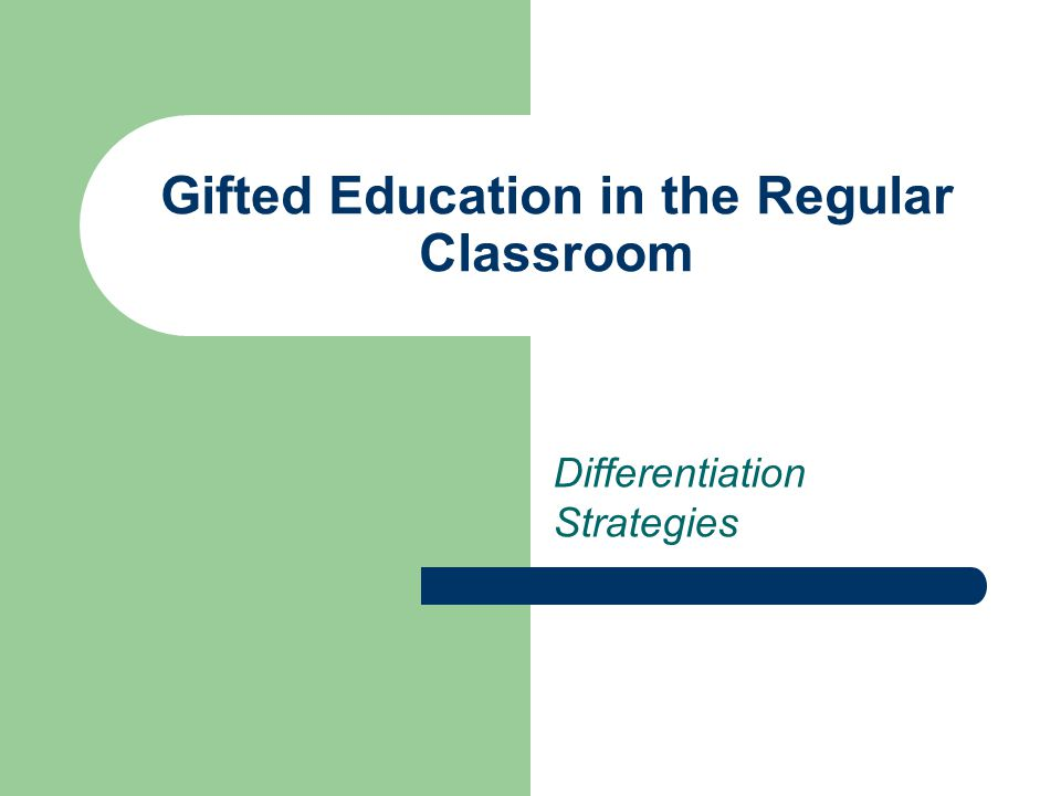 Gifted Education in the Regular Classroom Differentiation Strategies