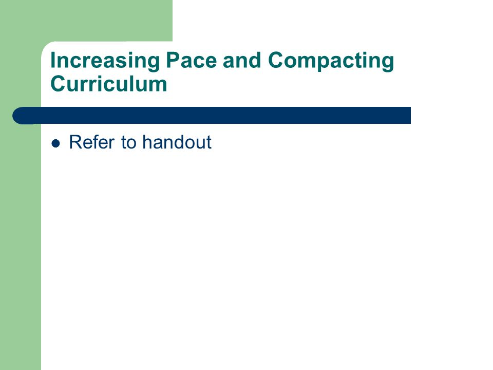 Increasing Pace and Compacting Curriculum Refer to handout