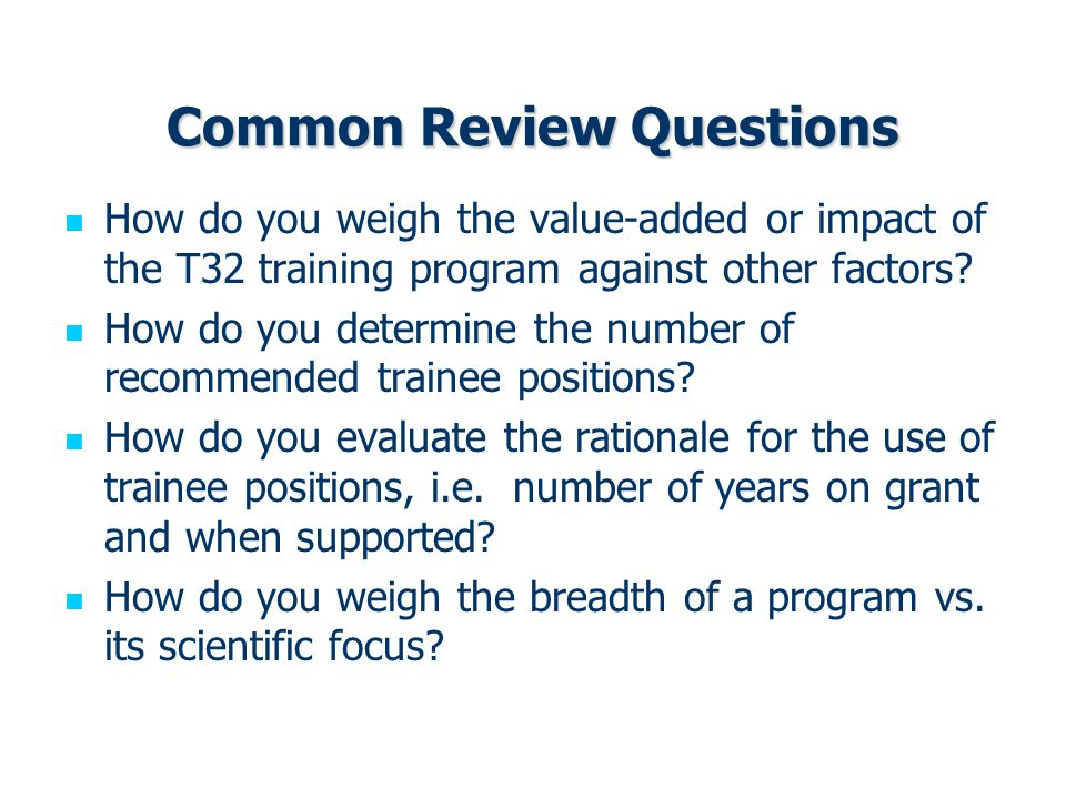 Common Review Questions How do you weigh the value-added or impact of the T32 training program against other factors.