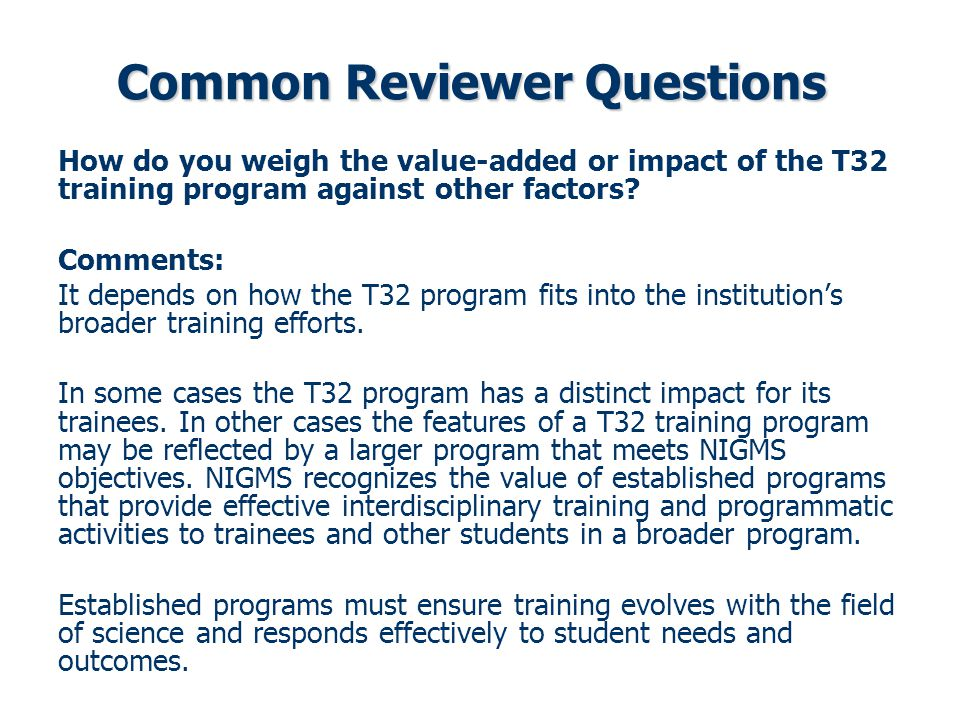 Common Reviewer Questions How do you weigh the value-added or impact of the T32 training program against other factors.