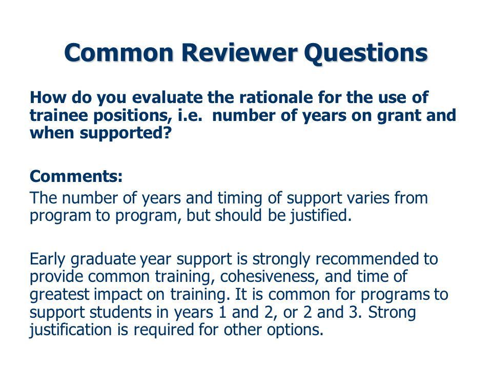 Common Reviewer Questions How do you evaluate the rationale for the use of trainee positions, i.e.