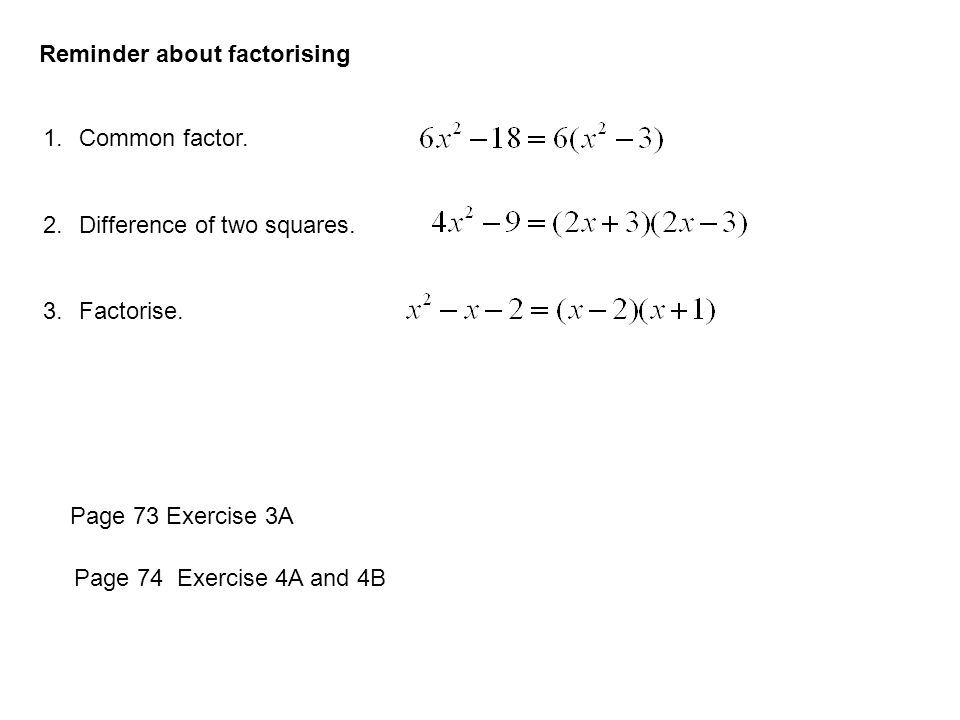 Reminder about factorising 1.Common factor. 2.Difference of two squares.