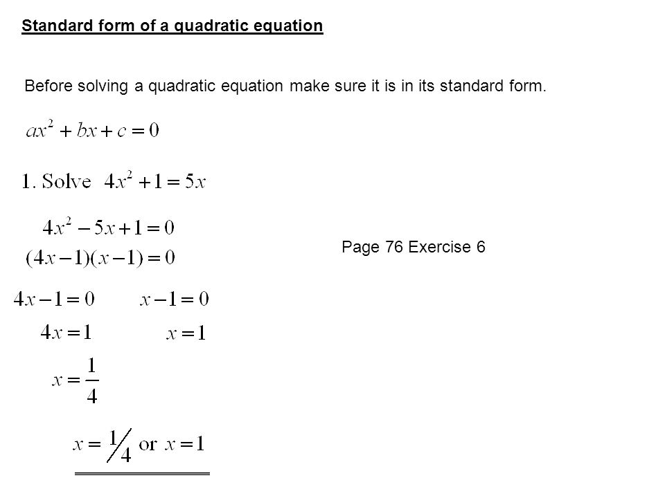 Standard form of a quadratic equation Before solving a quadratic equation make sure it is in its standard form.